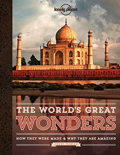 The World's Great Wonders: How They Were Made and Why They are Amazing (Lonely Planet)
