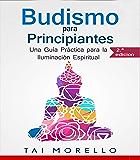 Budismo para Principiantes: Una Guía Práctica para la Iluminación Espiritual (Spanish Edition)