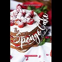 The Sponge Cake Cookbook: The Magic of Sponge Cake (English Edition)