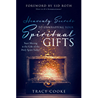 Heavenly Secrets to Unwrapping Your Spiritual Gifts: Start Moving in the Gifts of the Holy Spirit Today!