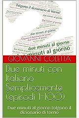 Due minuti con Italiano Semplicemente (episodi  1-100): Due minuti al giorno tolgono il dizionario di torno (i libri di Italiano Semplicemente) (Italian Edition) Kindle Edition