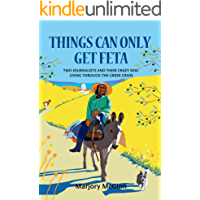 Things Can Only Get Feta: Two journalists and their crazy dog living through the Greek crisis (The Peloponnese Series…