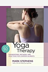 Yoga Therapy: Foundations, Methods, and Practices for Common Ailments Kindle Edition