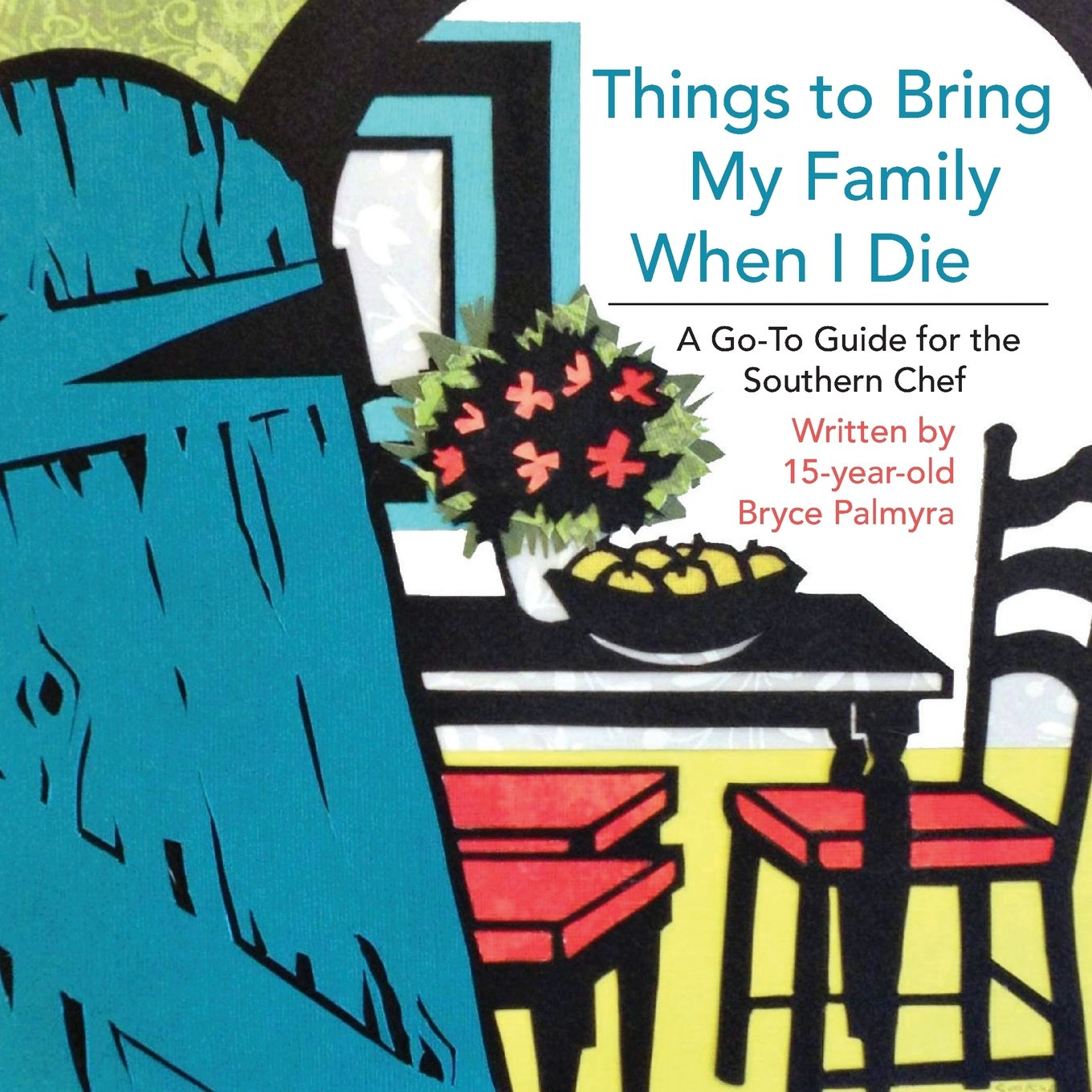 Download Things To Bring My Family When I Die; A Go-To Guide For The Southern Chef ebook