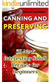Canning and Preserving: 35 New Interesting Small Recipes for Beginners