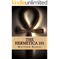 The Hermetica 101: a modern, practical guide, plain and simple (The Ancient Egyptian Enlightenment Series Book 2)