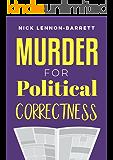 Murder for Political Correctness: A dark comedy murder mystery (DCI Fenton Murder Trilogy Book 1)