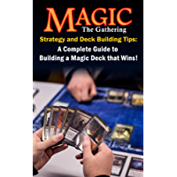 Magic the Gathering Strategy and Deck Building Tips: A Complete Guide to Building a Magic Deck that Wins! (English Edition)