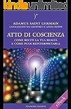 Atto di coscienza - Come reciti la tua realtà e come puoi reinterpretarla (Biblioteca Celeste)