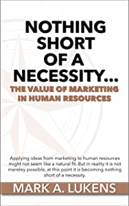 Nothing Short of a Necessity...The Value of Marketing in Human Resources
