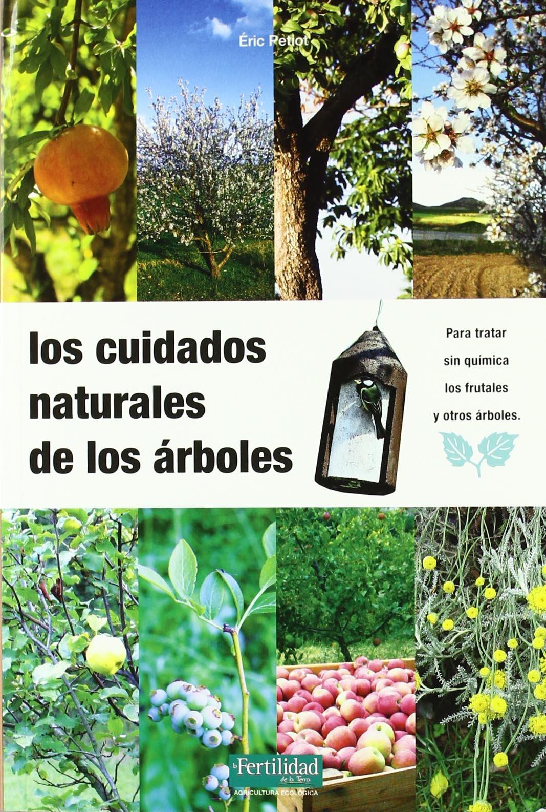 Los cuidados naturales de los árboles: 10 Guías para la Fertilidad de la Tierra: Amazon.es: Petiot, Eric, Barasoain, Rosa, López López, Fernando, Ayet Cubero, Pascual: Libros
