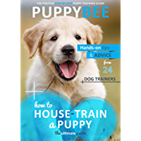 How to House-Train a Puppy: The Ultimate Guide: Hand-on tips and advice from 24 dog trainers (Puppy Training: The New…