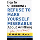 How To Stubbornly Refuse To Make Yourself Miserable About Anything-yes, Anything!,: Revised And Updated