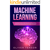 Machine Learning: The Definitive Guide. (3 Books in 1: Machine Learning for Beginners; Artificial Intelligence Business Applications; Artificial Intelligence ... Learning for Business) (English Edition)