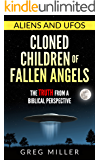 Aliens and UFOs- Cloned Children of Fallen Angels: The Truth From a Biblical Perspective