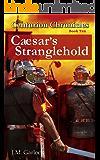 """The Centurion Chronicles Book Ten """"Caesar's Stranglehold"""""""