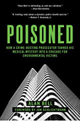 Poisoned: How a Crime-Busting Prosecutor Turned His Medical Mystery into a Crusade for Environmental Victims Kindle Edition