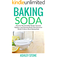 Baking Soda: Discover The Incredible Health, Personal Hygiene, And Cleaning Hacks That Everyone Needs To Know For Green House Cleaning (Baking Soda, DIY ... Natural Remedies, Green House Cleaning)