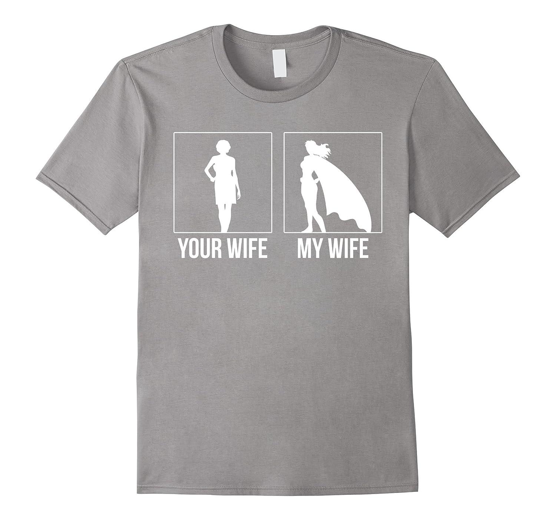 Your Wife vs My Wife Superhero Funny Tshirt-TH