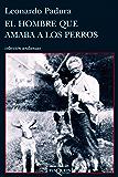 El hombre que amaba a los perros (Volumen independiente) (Spanish Edition)