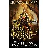 Dual Sword God: Book 3: The Chosen's War Command