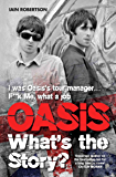 Oasis What's The Story: I Was Oasis Tour Manager - F**k Me, What a Job