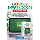 Google Classroom: 2 Books in 1 - The Ultimate 2020 Guide for Teachers and Students to Learn about the features of Google Clas