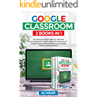 Google Classroom: 2 Books in 1 - The Ultimate 2020 Guide for Teachers and Students to Learn about the features of Google…