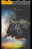 Breathe Me: A 'Me' Novel( Book 1)