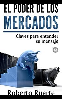 El poder de los mercados. Claves para entender su mensaje (Spanish Edition)