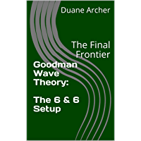 Goodman Wave Theory:  The 6 & 6 Setup: The Final Frontier