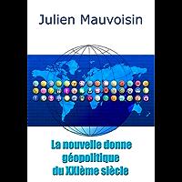 La nouvelle donne géopolitique du XXIème siècle (French Edition)