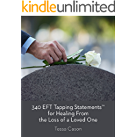 340 EFT Tapping Statements for Healing from the Loss of a Loved One