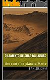 O Lamento de suas Mulheres: Um conto do planeta Marte