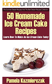 50 Homemade Ice Cream Cake Recipes – Learn How To Make An Ice Cream Cake Today