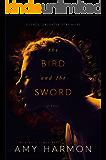 The Bird and the Sword (The Bird and the Sword Chronicles Book 1)