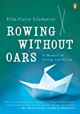 Rowing Without Oars: A Memoir of Living and Dying