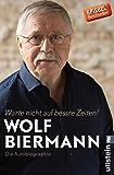 Warte nicht auf bessre Zeiten!: Die Autobiographie (German Edition)