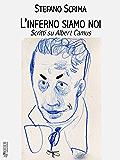 L'inferno siamo noi: Scritti su Albert Camus (Filosofia pratica)