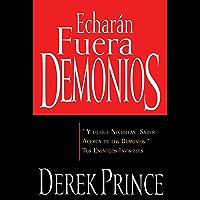 Echarán fuera demonios: y lo que necesitas saber acerca de los demonios, tus enemigos invisibles