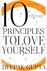 10 Principles To Love Yourself: How to Start your Day and Sleep Peacefully Kindle Edition