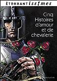 Cinq Histoires d'amour et de chevalerie: d'après les Lais de Marie de France