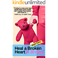 Heal a Broken Heart in 30 days Made Easy