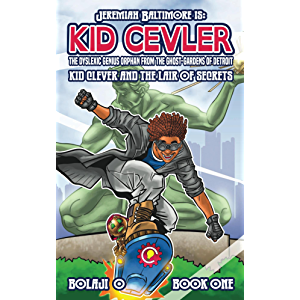 Kid Clever & the Lair of Secrets.: The Legend of Jeremiah Baltimore.
