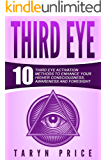 Third Eye: 10 Third Eye Activation Methods to Enhance Your Higher Consciousness, Awareness and Foresight (Higher Consciousness, Clairvoyance) (English Edition)