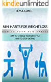 Mini Habits For Weight Loss:How To Form New Habits: How To Change Your Lifestyle, How To Stop Dieting