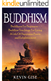 Buddhism: Buddhism For Beginners – Buddhist Teachings For Living A Life Of Happiness, Peace, and Enlightenment (Buddhism Rituals, Buddhism Teachings, Zen ... and Mindfulness) (English Edition)