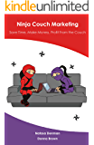 Ninja Couch Marketing: Save Time Make Money Profit from the Couch