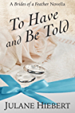 To Have and Be Told: A Brides of a Feather Novella