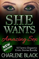 She Wants Amazing Sex: 10 Tantric Orgasmic Erotic Stories Bundle Kindle Edition